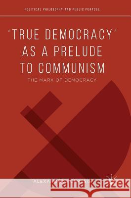 'True Democracy' as a Prelude to Communism: The Marx of Democracy