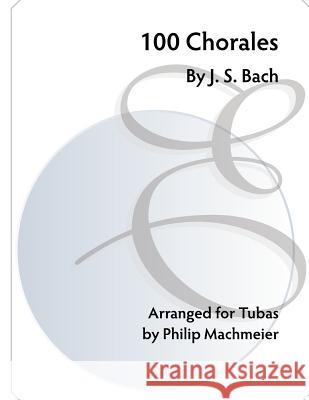 100 Chorales by J. S. Bach J. S. Bach Philip Machmeier 9781548474546 Createspace Independent Publishing Platform - książka