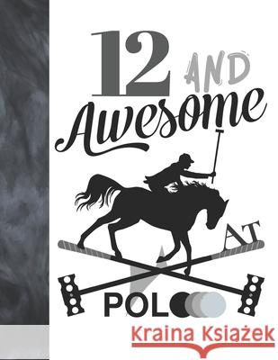 12 And Awesome At Polo: Horseback Ball & Mallet College Ruled Composition Writing School Notebook - Gift For Polo Players Writing Addict 9781088621486 Independently Published - książka
