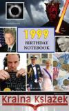 1999 Birthday Notebook: A Great Alternative to a Birthday Card Montpelier Publishing 9781545005118 Createspace Independent Publishing Platform