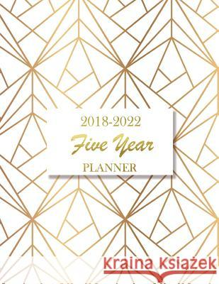 2018 - 2022 Five Year Planner: Monthly Schedule Organizer Agenda Planner for the Next Five Years, 60 Months Calendar, Appointment Notebook, Monthly P Abby Smith 9781719056519 Createspace Independent Publishing Platform - książka