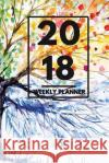 2018 Planner: Weekly Monthly Planner Calendar Appointment Book for 2018 6 X 9 - Four Seasons Graphic Tree Edition Paperbck Xpress 9781976002618 Createspace Independent Publishing Platform