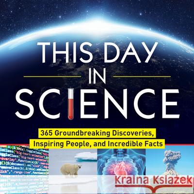2021 This Day in Science Boxed Calendar: 365 Groundbreaking Discoveries, Inspiring People, and Incredible Facts Sourcebooks 9781728206431 Sourcebooks - książka
