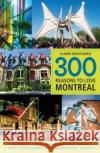 300 Reasons to Love Montreal Claire Bouchard 9781988002644 Juniper Publishing