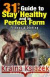 31-Day Guide to Stay Healthy and in Perfect Form: More Than 180 Recipes, Each Day Meal Plan, Calorie Table, Weight Loss Secrets, Food Freedom, Change Henry White 9781542516990 Createspace Independent Publishing Platform
