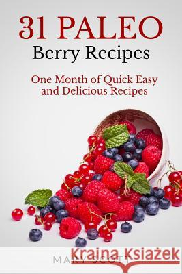 31 Paleo Berry Recipes: One Month of Quick Easy and Delicious Recipes Mary R. Scott William Warren 9781500957834 Createspace - książka