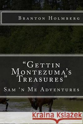 #33 Goin Back Fer Montezuma's Treasures: Sam 'n Me(tm) Adventure Books Dr Branton K. Holmberg 9781495213748 Createspace - książka