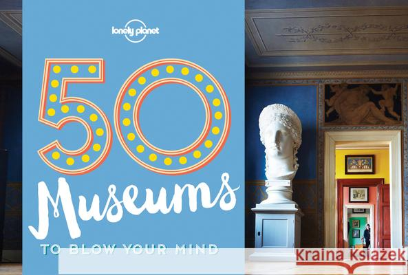 50 Museums to Blow Your Mind Lonely Planet 9781760340605 Lonely Planet - książka