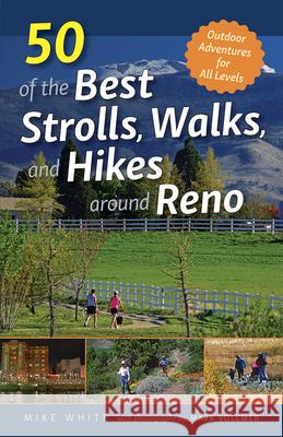 50 of the Best Strolls, Walks, and Hikes Around Reno Mike White Mark Vollmer 9781943859306 University of Nevada Press - książka
