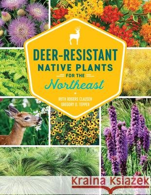 75 Deer-Resistant Native Plants for the Northeast Ruth Rogers Clausen Gregory D. Tepper 9781604699869 Timber Press (OR) - książka