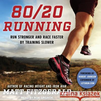 80/20 Running: Run Stronger and Race Faster by Training Slower - audiobook