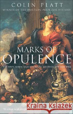 Marks of Opulence: The Why, When and Where of Western Art 1000-1914 Colin Platt 9780006531562