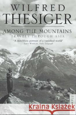 Among the Mountains : Travels Through Asia Wilfred Thesiger 9780006551003 Flamingo