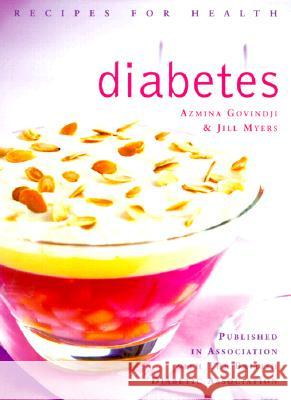 Diabetes: Low Fat, Low Sugar, Carbohydrate-Counted Recipes for the Management of Diabetes Azmina Govindji Jill Myers 9780007103188