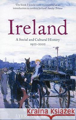 Ireland : A Social and Cultural History 1922-2001 Terence Brown 9780007127566