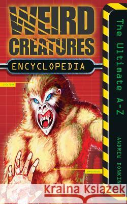 Weird Creatures Encyclopedia Andrew Donkin 9780007132898