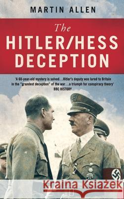 The Hitler/Hess Deception: British Intelligence's Best-Kept Secret of the Second World War Martin Allen 9780007141197