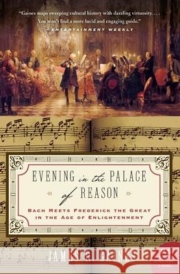 Evening in the Palace of Reason: Bach Meets Frederick the Great in the Age of Enlightenment James R. Gaines 9780007156610