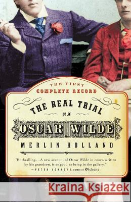 The Real Trial of Oscar Wilde: The First Uncensored Transcript of the Trial of Oscar Wilde Vs. John Douglas, Marquess of Queensberry, 1895 Merlin Holland John Clifford Mortimer 9780007158058