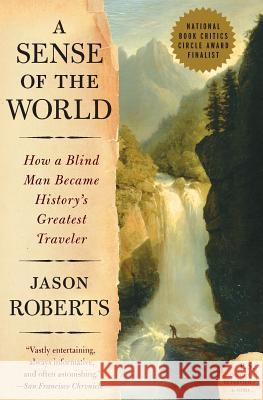 A Sense of the World: How a Blind Man Became History's Greatest Traveler Jason Roberts 9780007161263