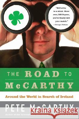 The Road to McCarthy: Around the World in Search of Ireland Pete McCarthy 9780007162130