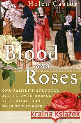 Blood and Roses: One Family's Struggle and Triumph During the Tumultuous Wars of the Roses Helen Castor 9780007162222