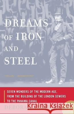 Dreams of Iron and Steel: Seven Wonders of the Modern Age, from the Building of the London Sewers to the Panama Canal Deborah Cadbury 9780007163076