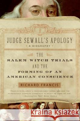Judge Sewall's Apology: The Salem Witch Trials and the Forming of an American Conscience Richard Francis 9780007163632