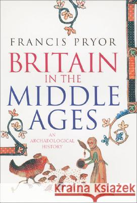 Britain in the Middle Ages: An Archaeological History Francis Pryor 9780007203628