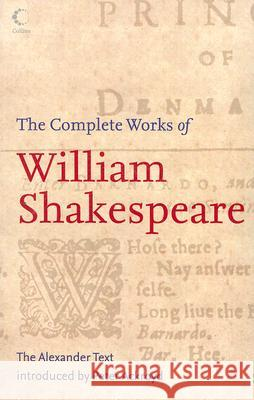 The Complete Works of William Shakespeare: The Alexander Text Shakespeare, William Ackroyd, Peter 9780007208319 COLLINS VOYAGER