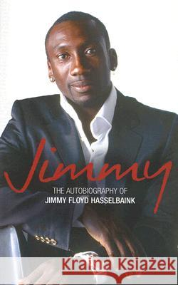 Jimmy: The Autobiography of Jimmy Floyd Hasselbaink Jimmy Floyd Hasselbaink 9780007213887 Harpersport