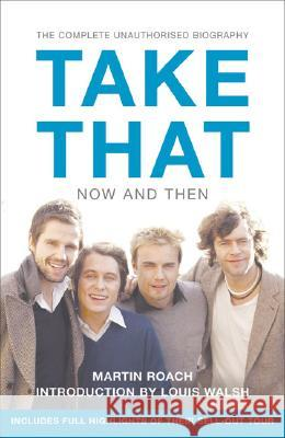 Take That - Now and Then: Inside the Biggest Comeback in British Pop History Martin Roach 9780007232581