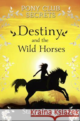 Destiny and the Wild Horses Stacy Gregg 9780007245185