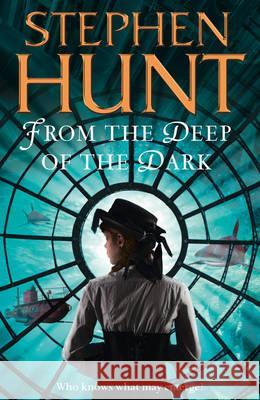 From the Deep of the Dark Stephen Hunt 9780007289684