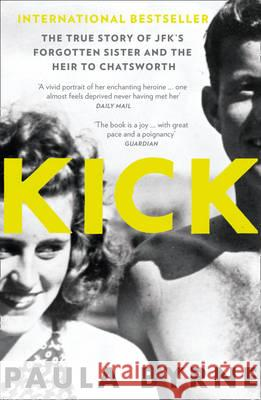 Kick The True Story of Kick Kennedy, JFK's Forgotten Sister and the Heir to Chatsworth Byrne, Paula 9780007548149