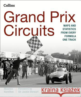 Grand Prix Circuits: History and Course Map for Every Formula One Circuit Maurice Hamilton 9780008136604