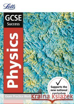 Letts GCSE Revision Success - New 2016 Curriculum - GCSE Physics: Exam Practice Workbook, with Practice Test Paper Collins UK 9780008160999