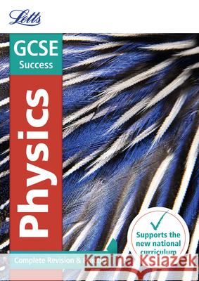 Letts GCSE Revision Success - New 2016 Curriculum - GCSE Physics: Complete Revision & Practice Collins UK 9780008161064