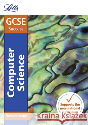 Letts GCSE Revision Success - New 2016 Curriculum - GCSE Computer Science: Revision Guide Collins UK 9780008162047