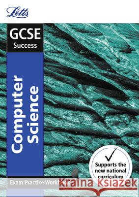 Letts GCSE Revision Success - New 2016 Curriculum - GCSE Computer Science: Exam Practice Workbook, with Practice Test Paper Collins UK 9780008162054