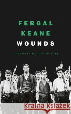 Wounds: A Memoir of War and Love Fergal Keane 9780008189259 William Collins