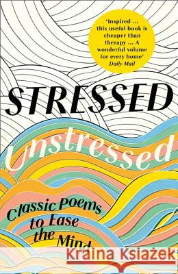 Stressed, Unstressed: Classic Poems to Ease the Mind Jonathan Bate Paula Byrne 9780008203863