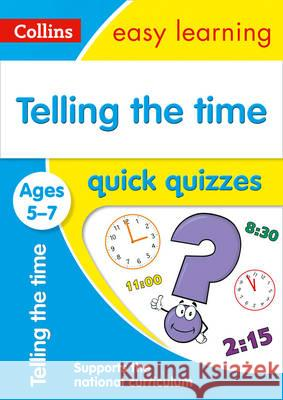 Telling the Time Quick Quizzes: Ages 5-7 Collins UK 9780008212513