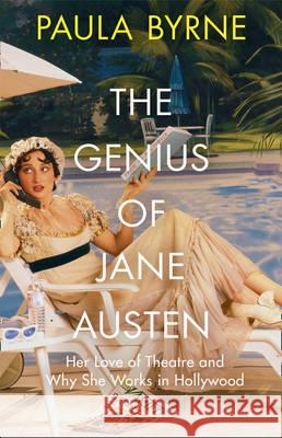Genius of Jane Austen Her Love of Theatre and Why She is a Hit in Hollywood Byrne, Paula 9780008225650