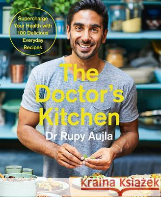 Doctor's Kitchen: Supercharge your health with 100 delicious everyday recipes  Aujla, Rupy 9780008239336