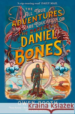 The All True Adventures (and Rare Education) of the Daredevil Daniel Bones Owen Booth 9780008282585