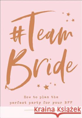 #teambride: How to Plan the Perfect Party for Your Bff  9780008320553