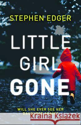 Little Girl Gone: A gripping crime thriller full of twists and turns Stephen Edger   9780008320614