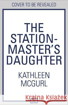 The Stationmaster's Daughter Kathleen McGurl   9780008331115