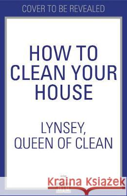 How To Clean Your House Queen of Clean Lynsey 9780008341947 HarperCollins Publishers
